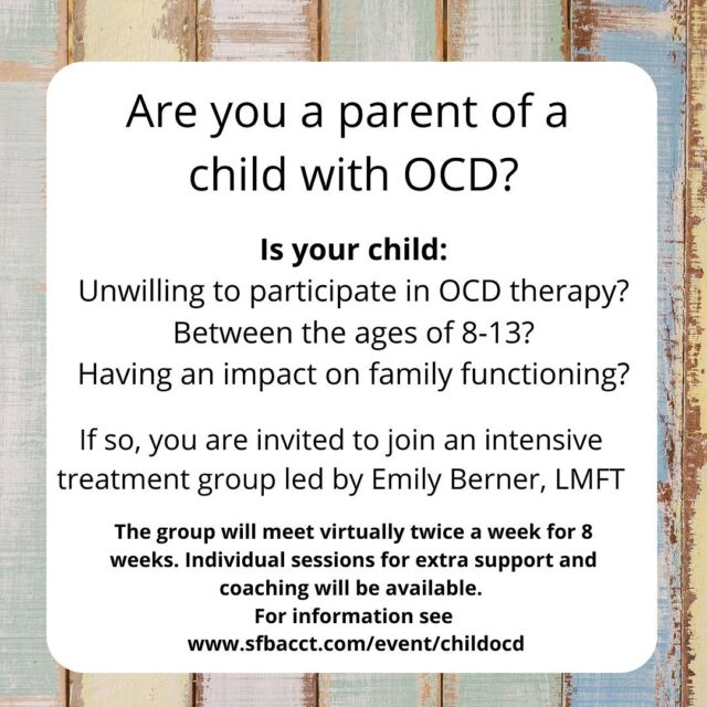 Join Emily Berner, LMFT for an intensive treatment group for parents of kids with OCD. This group will based on the SPACE treatment protocol developed by Eli Lebowitz, Ph.D.